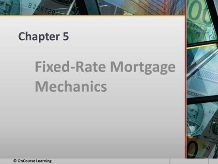 Chapter 5 Fixed-Rate Mortgage Mechanics © OnCourse Learning.
