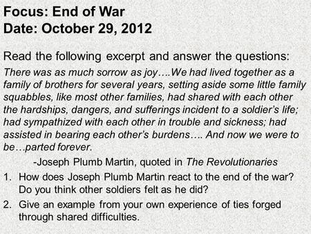 Focus: End of War Date: October 29, 2012 Read the following excerpt and answer the questions: There was as much sorrow as joy….We had lived together as.
