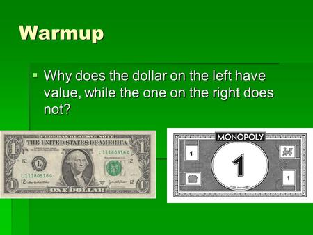 Warmup  Why does the dollar on the left have value, while the one on the right does not?