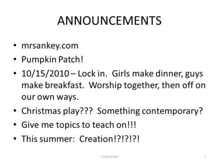 ANNOUNCEMENTS mrsankey.com Pumpkin Patch! 10/15/2010 – Lock in. Girls make dinner, guys make breakfast. Worship together, then off on our own ways. Christmas.