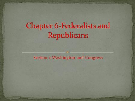 Section 1-Washington and Congress Chapter Objectives I can explain Alexander Hamilton's economic initiatives. I can discuss the growing tensions between.