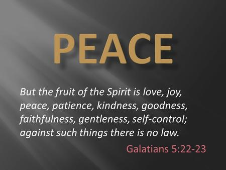 But the fruit of the Spirit is love, joy, peace, patience, kindness, goodness, faithfulness, gentleness, self-control; against such things there is no.