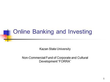 "1 <strong>Online</strong> <strong>Banking</strong> and Investing Kazan State University Non-Commercial Fund of Corporate and Cultural Development ""FORRA"""