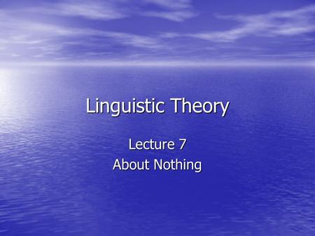 Linguistic Theory Lecture 7 About Nothing. Nothing in grammar Language often contains irregular paradigms where one or more expected forms are absent.