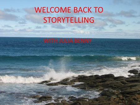 WELCOME BACK TO STORYTELLING WITH JULIA BENNY. Session 2 Now we are going to take a look at some strategies to bring storytelling into the classroom and.