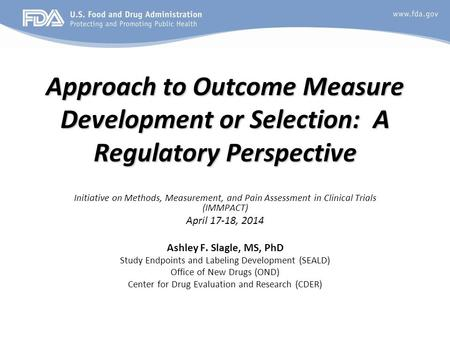 Approach to Outcome Measure Development or Selection: A Regulatory Perspective Initiative on Methods, Measurement, and Pain Assessment in Clinical Trials.