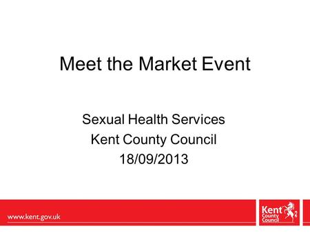 Meet the Market Event Sexual Health Services Kent County Council 18/09/2013.