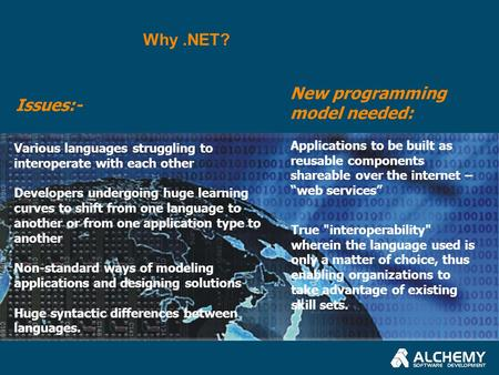 Why.NET? Various languages struggling to interoperate with each other Developers undergoing huge learning curves to shift from one language to another.