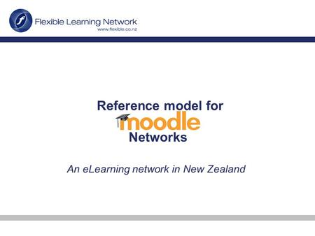 Reference model for Networks An eLearning network in New Zealand.
