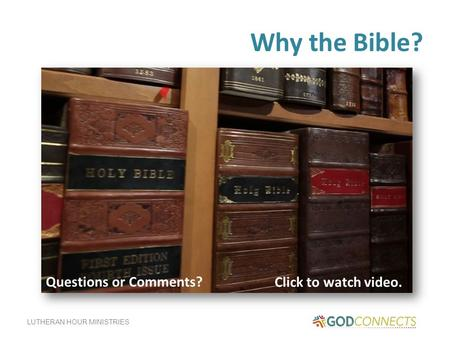 LUTHERAN HOUR MINISTRIES Why the Bible? Click to watch video. Questions or Comments?