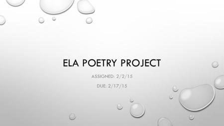 ELA POETRY PROJECT ASSIGNED: 2/2/15 DUE: 2/17/15.