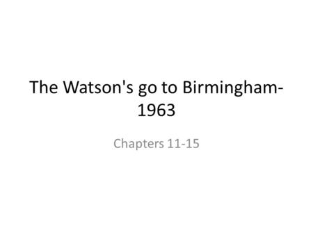 The Watson's go to Birmingham- 1963 Chapters 11-15.