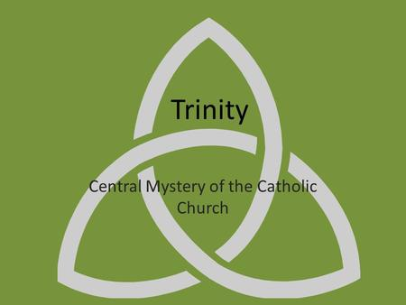 Trinity Central Mystery of the Catholic Church. Creed Statement of belief – Apostles Creed Comes from the apostles – Nicene Creed Revised and proclaimed.
