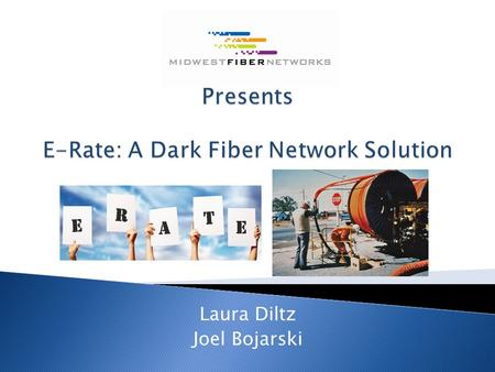 Laura Diltz Joel Bojarski.  E-Rate is a federal Education Rate program, which provides discounts to schools and libraries for telecommunications, technology.