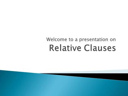 Welcome to a presentation on.  Defining relative clauses define or identify which person or thing you are talking about: ◦ The man who came in late is.