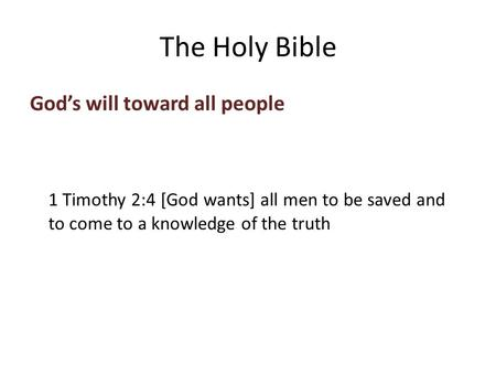 God's will toward all people 1 Timothy 2:4 [God wants] all men to be saved and to come to a knowledge of the truth The Holy Bible.