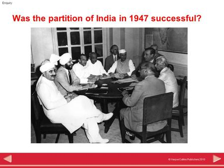© HarperCollins Publishers 2010 Enquiry Was the partition of India in 1947 successful?