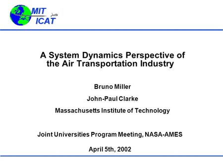 A System Dynamics Perspective of the Air Transportation Industry Bruno Miller John-Paul Clarke Massachusetts Institute of Technology Joint Universities.