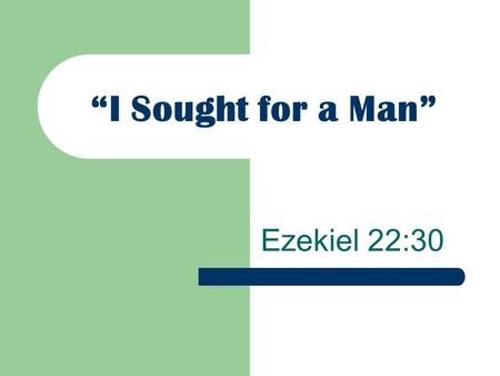 """I Sought for a Man"" Ezekiel 22:30"