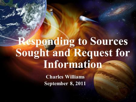 Responding to Sources Sought and Request for Information Charles Williams September 8, 2011.