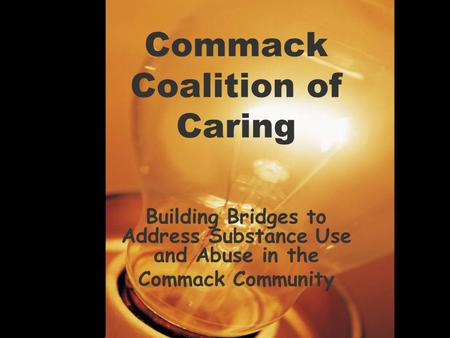 Commack Coalition of Caring Building Bridges to Address Substance Use and Abuse in the Commack Community.