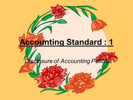 Accounting Standard : 1 Disclosure of Accounting Policies.