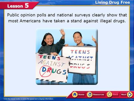 Lesson 5 Public opinion polls and national surveys clearly show that most Americans have taken a stand against illegal drugs. Living Drug Free.