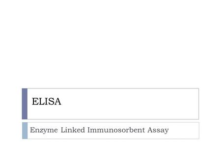 ELISA Enzyme Linked Immunosorbent Assay. Definitions  Antibodies (also known as immunoglobulins abbreviated Ig) are gamma globulin proteins that are.