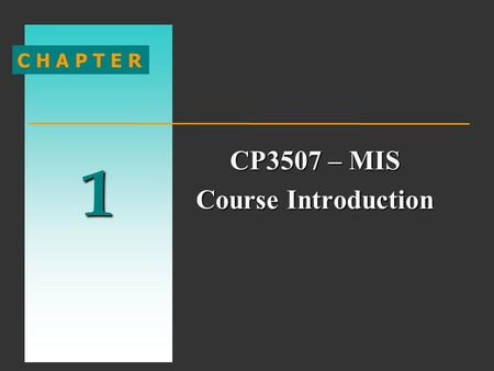 1 C H A P T E R CP3507 – MIS Course Introduction.