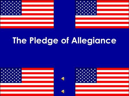 "The Pledge of Allegiance "" I pledge allegiance to the flag of the United States of America and to the Republic for which it stands one nation under God."