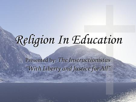 "Religion In Education Presented by: The Instructionistas ""With Liberty and Justice for All"""