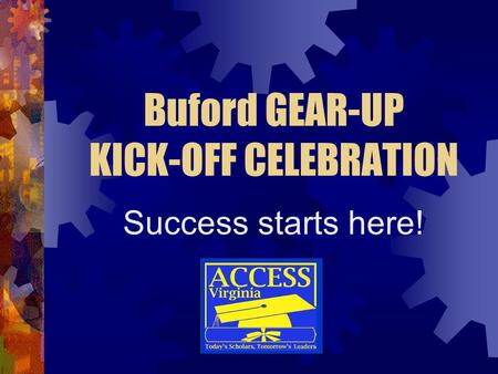 Buford GEAR-UP KICK-OFF CELEBRATION Success starts here!