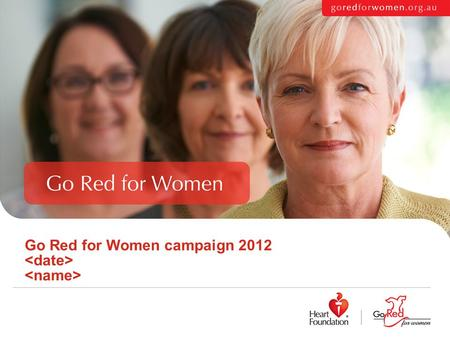 Go Red for Women campaign 2012. Overview Data on women and heart disease Go Red for Women 2012 objectives Go Red for Women campaign plans How you can.