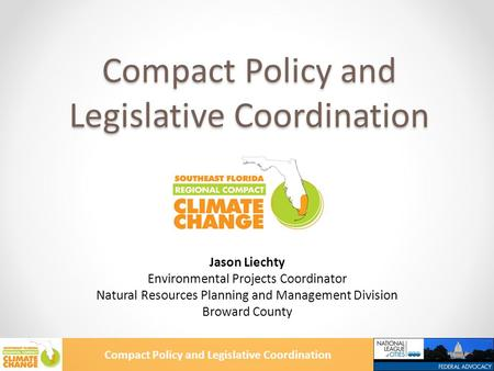 Compact Policy and Legislative Coordination Jason Liechty Environmental Projects Coordinator Natural Resources Planning and Management Division Broward.