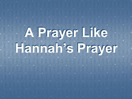 A Prayer Like Hannah's Prayer. 4  (Mat 6:7 NKJV) And when you pray, do not use vain repetitions as the heathen do. For they think that they will.