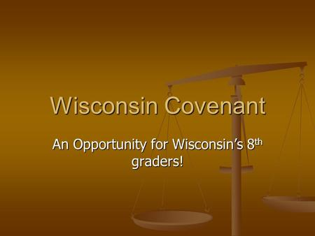 Wisconsin Covenant An Opportunity for Wisconsin's 8 th graders!