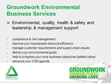 Groundwork Environmental Business Services  Environmental, quality, health & safety and leadership & management support -compliance & risk management.