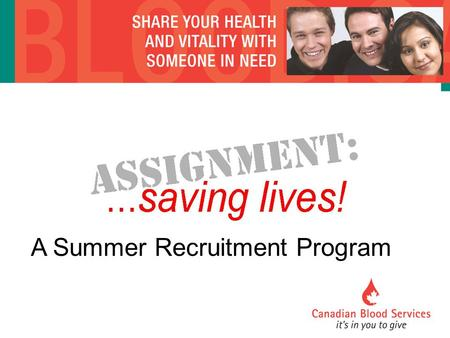 A Summer Recruitment Program. Encourages students to get involved in the recruitment of blood donors. Participants need to recruit a minimum of 25 blood.