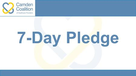 7-Day Pledge. What is the pledge? An acknowledgement that access to primary care is critical to managing and improving patient care, especially following.