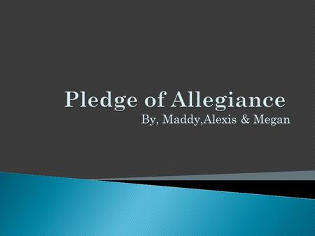 By, Maddy,Alexis & Megan. My social issue is the Pledge of Allegiance. Some people think we should take the Pledge of Allegiance out of school. The debate.