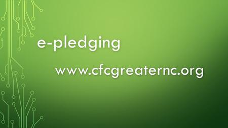 E-pledging www.cfcgreaternc.org. www.cfcgreaternc.org.