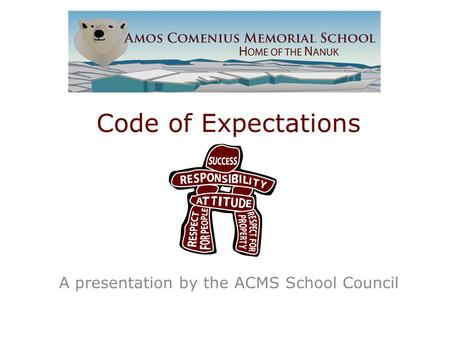 Code of Expectations A presentation by the ACMS School Council.