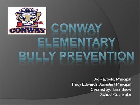 JR Raybold, Principal Tracy Edwards, Assistant Principal Created by: Lisa Snow School Counselor.