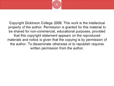 Copyright Dickinson College 2008. This work is the intellectual property of the author. Permission is granted for this material to be shared for non-commercial,
