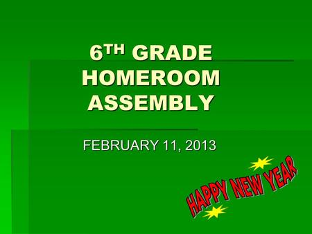 6 TH GRADE HOMEROOM ASSEMBLY FEBRUARY 11, 2013. MS. SOMOZA  Welcome  Pledge of Allegiance.