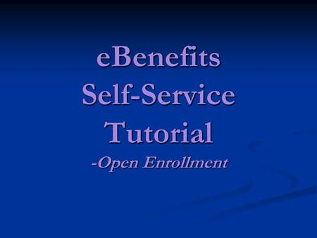 EBenefits Self-Service Tutorial -Open Enrollment.
