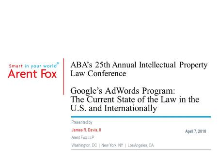 ABA's 25th Annual Intellectual Property Law Conference Google's AdWords Program: The Current State of the Law in the U.S. and Internationally Presented.