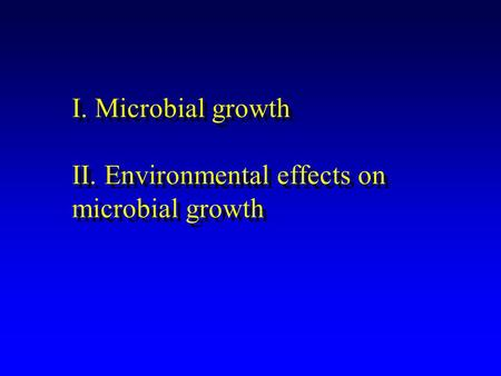 I. Microbial growth II. Environmental effects on microbial growth.