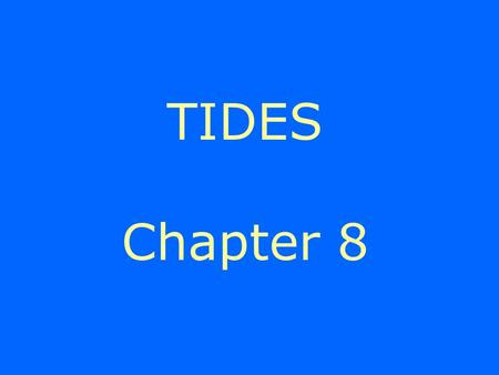 TIDES Chapter 8. 10 1 10 0 10 -1 10 -2 A tide has a waveform. - Shallow water wave (large L compared to water depth). -Crest of wave is high tide. -Trough.