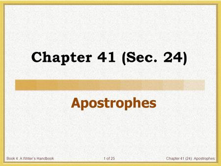 Book 4: A Writer's HandbookChapter 41 (24): Apostrophes1 of 25 Chapter 41 (Sec. 24) Apostrophes.
